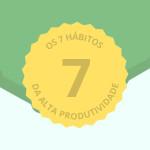 7 Hábitos Para Aumentar a Produtividade e Alavancar o Seu Negócio